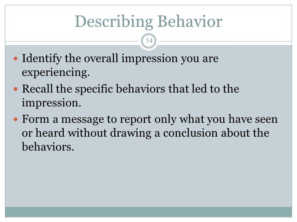 Describing Behavior 14 Identify the overall impression you are experiencing.