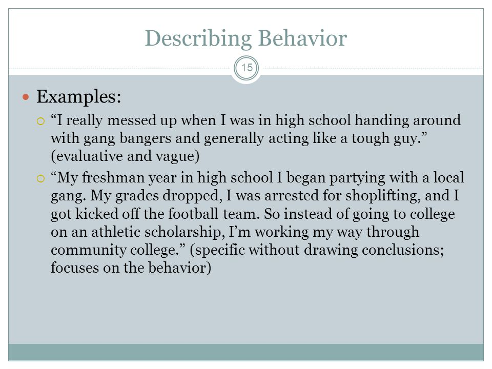 "Describing Behavior 15 Examples:  ""I really messed up when I was in high school handing around with gang bangers and generally acting like a tough gu"