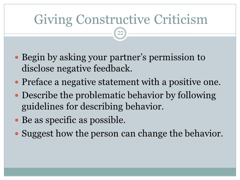 Giving Constructive Criticism 22 Begin by asking your partner's permission to disclose negative feedback.