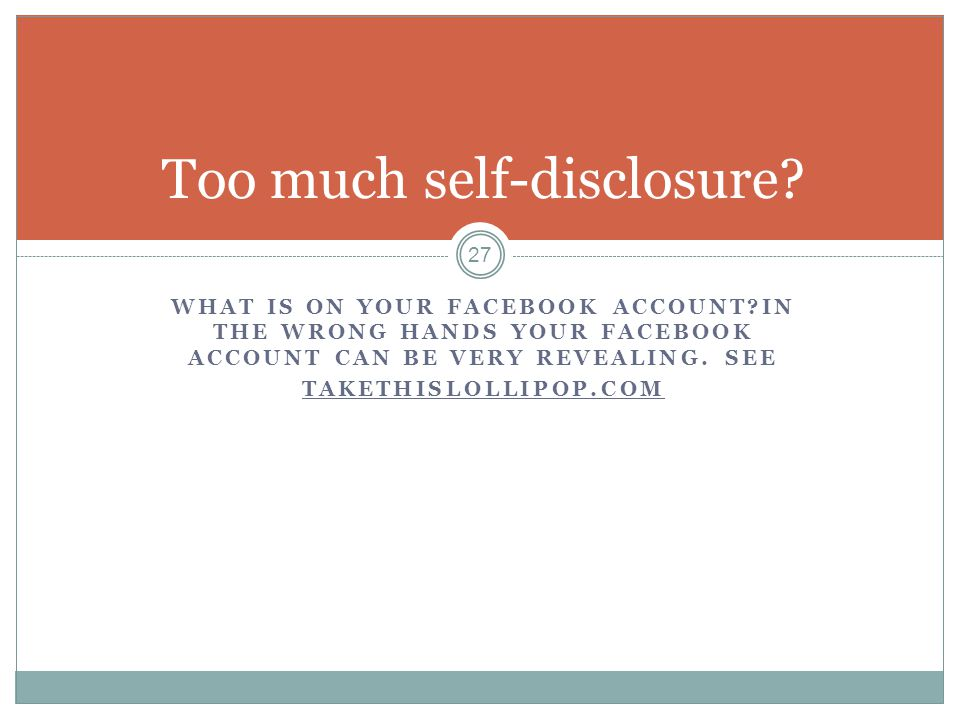 WHAT IS ON YOUR FACEBOOK ACCOUNT IN THE WRONG HANDS YOUR FACEBOOK ACCOUNT CAN BE VERY REVEALING.
