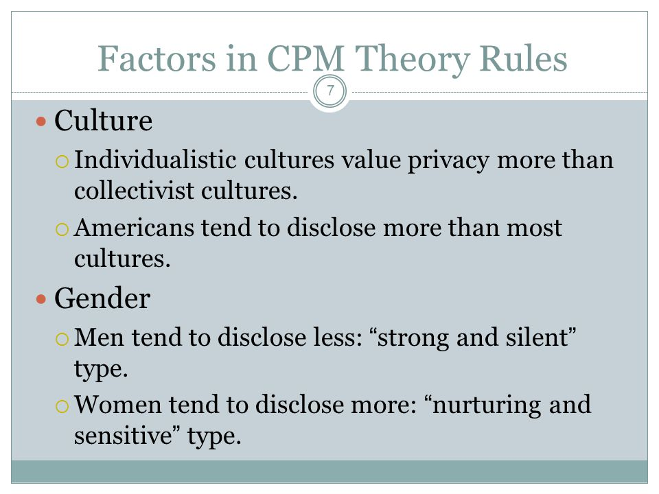 Factors in CPM Theory Rules 7 Culture  Individualistic cultures value privacy more than collectivist cultures.