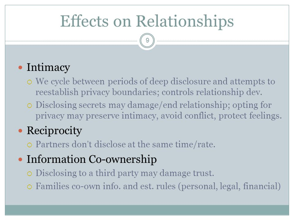 Effects on Relationships 9 Intimacy  We cycle between periods of deep disclosure and attempts to reestablish privacy boundaries; controls relationship dev.