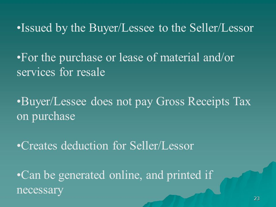 23 Issued by the Buyer/Lessee to the Seller/Lessor For the purchase or lease of material and/or services for resale Buyer/Lessee does not pay Gross Re