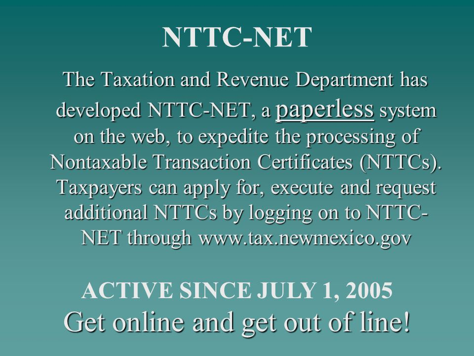 Get online and get out of line! The Taxation and Revenue Department has developed NTTC-NET, a paperless system on the web, to expedite the processing