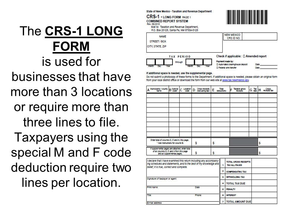 The CRS-1 LONG FORM is used for businesses that have more than 3 locations or require more than three lines to file. Taxpayers using the special M and