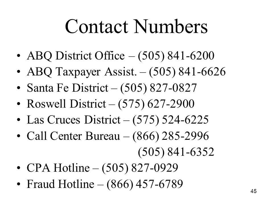 45 Contact Numbers ABQ District Office – (505) 841-6200 ABQ Taxpayer Assist. – (505) 841-6626 Santa Fe District – (505) 827-0827 Roswell District – (5