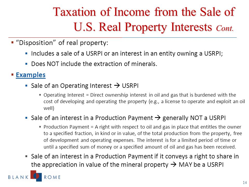 14  Disposition of real property:  Includes a sale of a USRPI or an interest in an entity owning a USRPI;  Does NOT include the extraction of minerals.