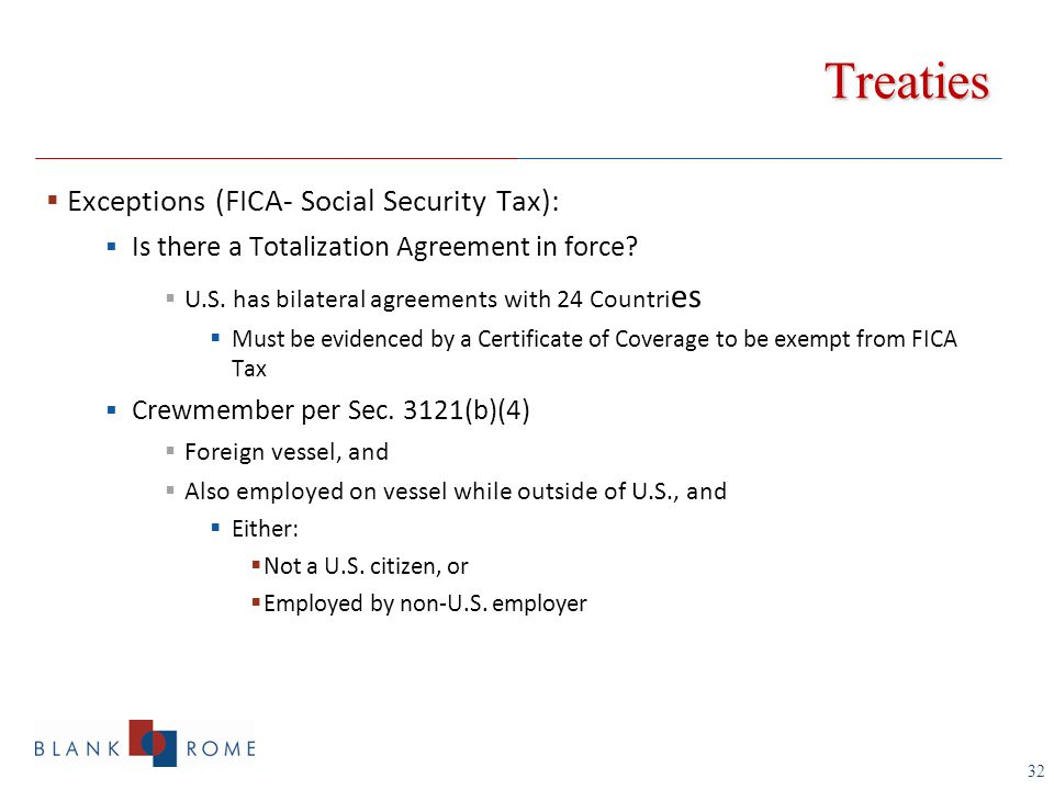 32 Treaties  Exceptions (FICA- Social Security Tax):  Is there a Totalization Agreement in force.