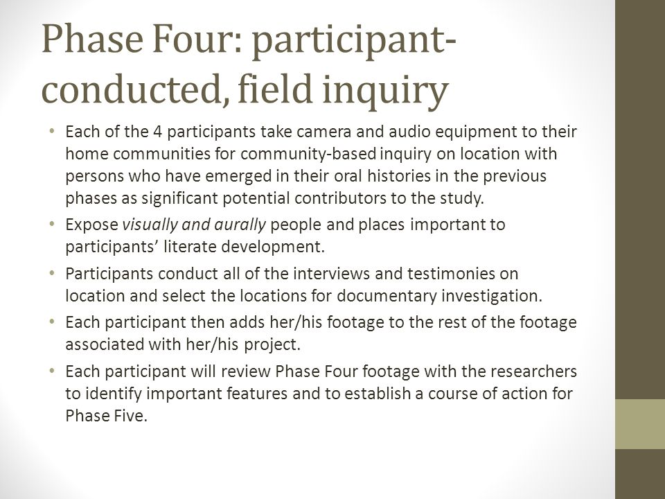 Phase Four: participant- conducted, field inquiry Each of the 4 participants take camera and audio equipment to their home communities for community-b