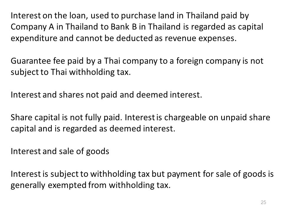 Interest on the loan, used to purchase land in Thailand paid by Company A in Thailand to Bank B in Thailand is regarded as capital expenditure and cannot be deducted as revenue expenses.