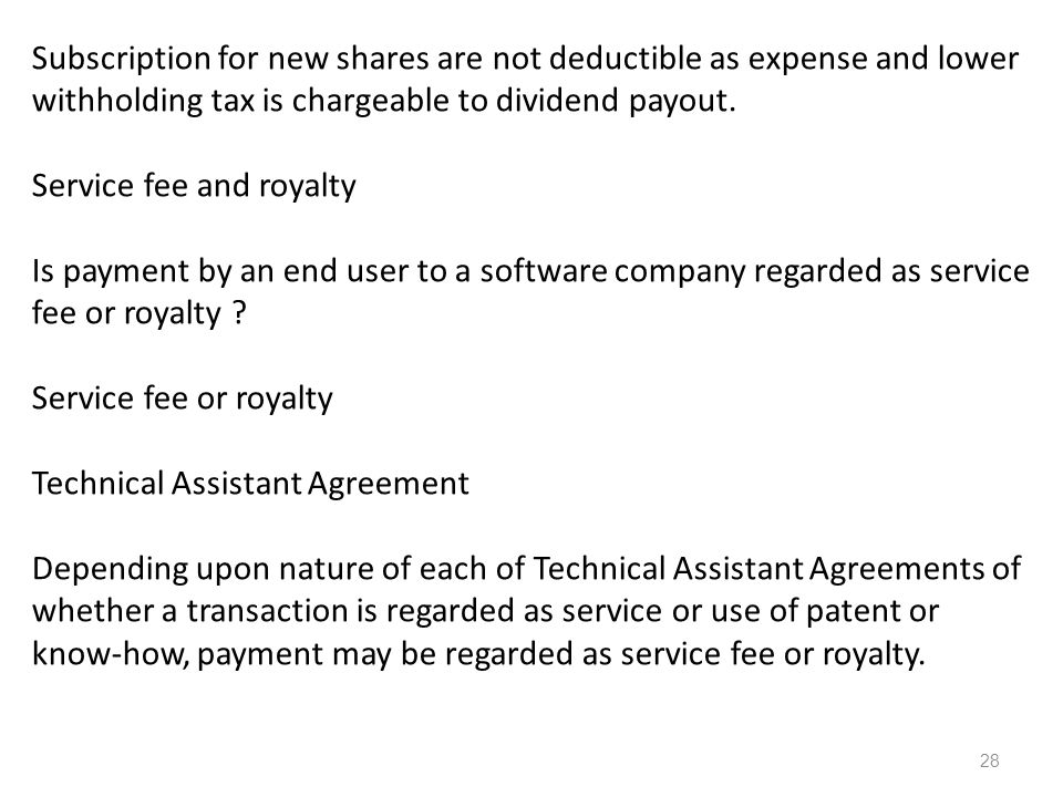 Royalty Royalties may be reduced to the following: 1.5% withholding tax on payment for the use of copyright; 2.8% withholding tax on payment for the use of industrial, commercial and scientific equipment; and 3.15% withholding tax on payment for the use of trademark, patent and know-how.