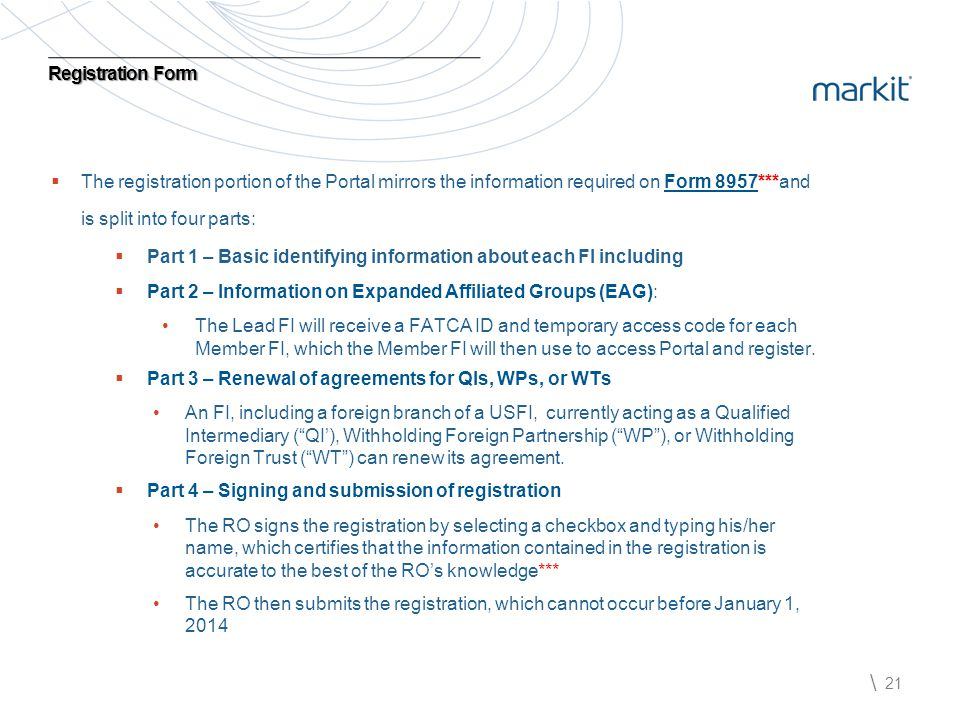 \ 21 Registration Form   The registration portion of the Portal mirrors the information required on Form 8957***and is split into four parts:  Part