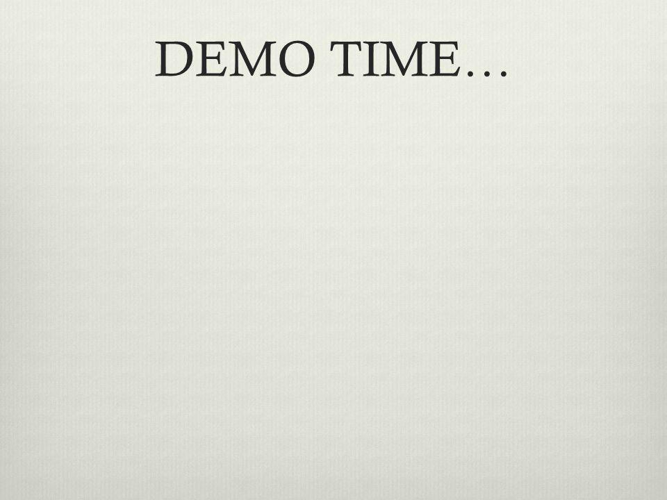DEMO TIME…
