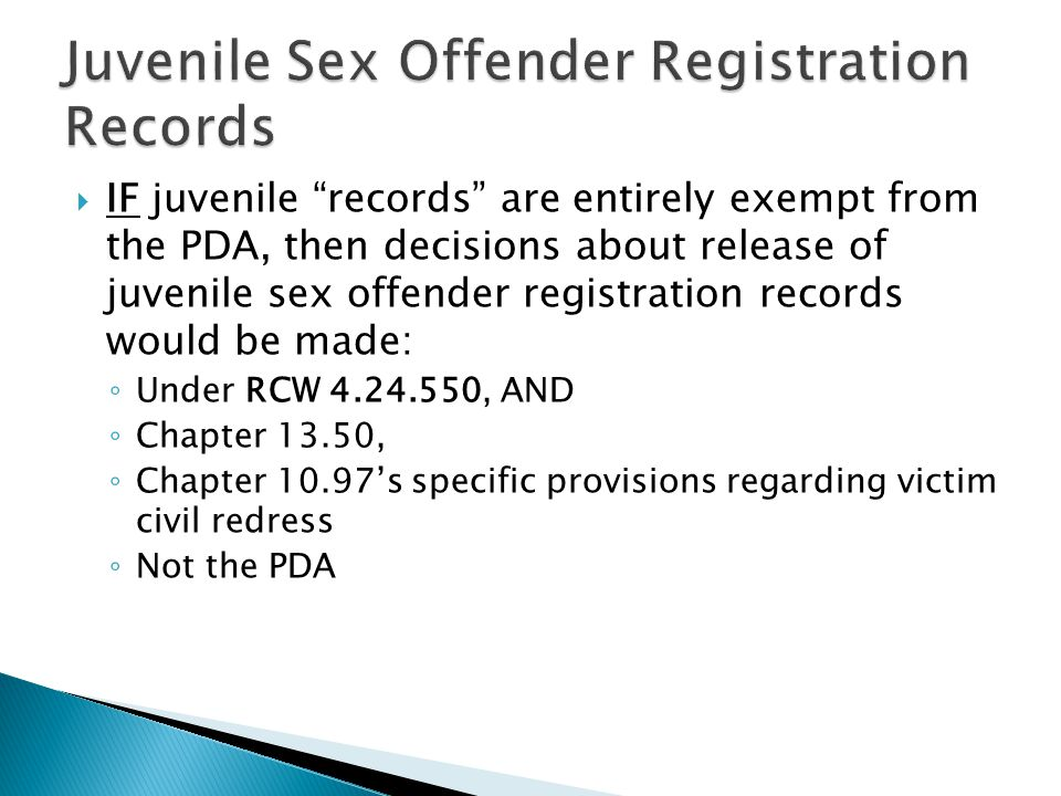 " IF juvenile ""records"" are entirely exempt from the PDA, then decisions about release of juvenile sex offender registration records would be made: ◦"
