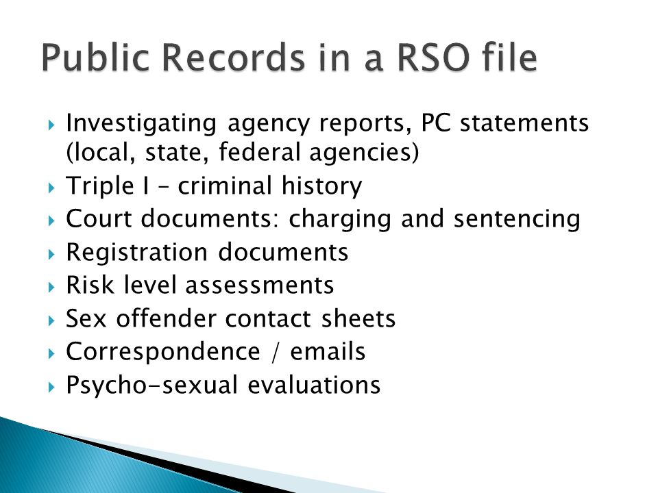 Investigating agency reports, PC statements (local, state, federal agencies)  Triple I – criminal history  Court documents: charging and sentencin