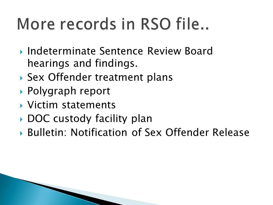  Indeterminate Sentence Review Board hearings and findings.  Sex Offender treatment plans  Polygraph report  Victim statements  DOC custody facil