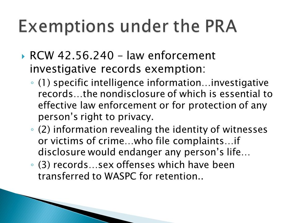  RCW 42.56.240 – law enforcement investigative records exemption: ◦ (1) specific intelligence information…investigative records…the nondisclosure of
