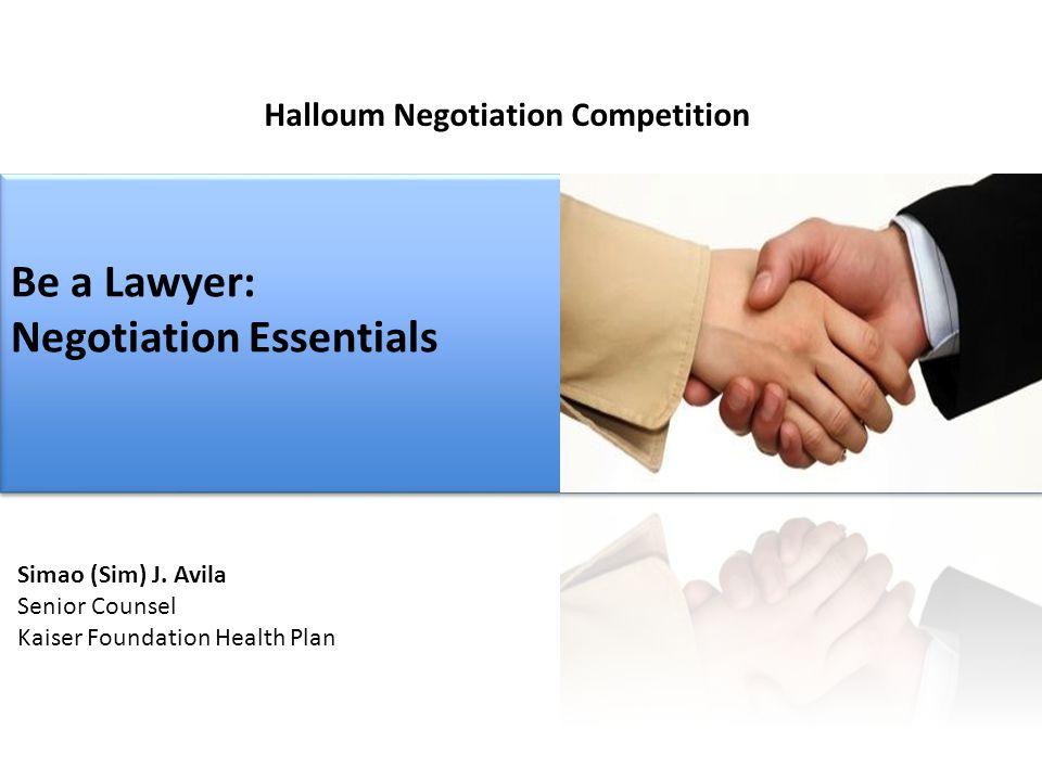 Simao (Sim) J. Avila Senior Counsel Kaiser Foundation Health Plan Be a Lawyer: Negotiation Essentials Be a Lawyer: Negotiation Essentials Halloum Nego