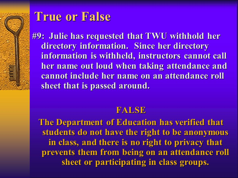 #9: Julie has requested that TWU withhold her directory information. Since her directory information is withheld, instructors cannot call her name out