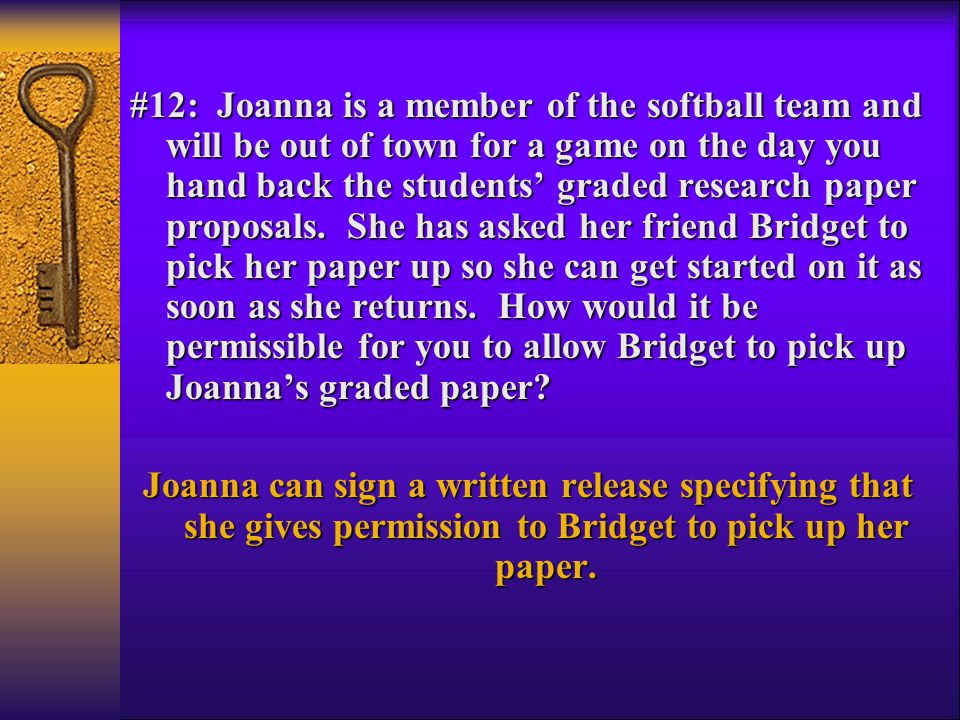 #12: Joanna is a member of the softball team and will be out of town for a game on the day you hand back the students' graded research paper proposals