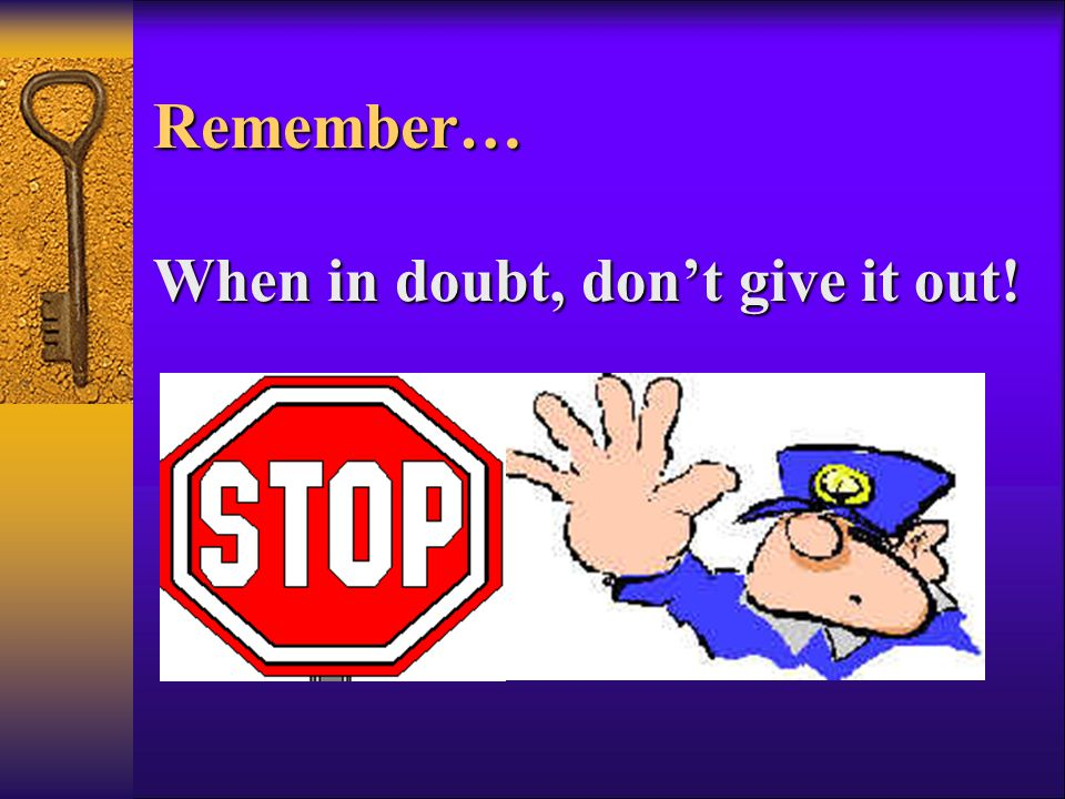Remember… When in doubt, don't give it out!