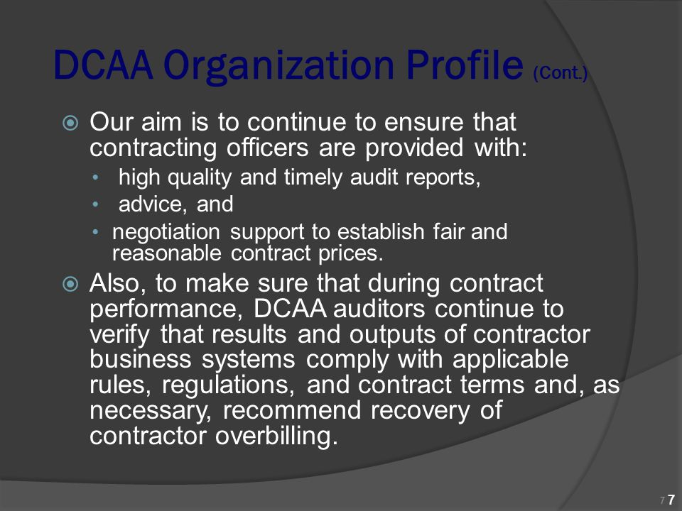 DCAA Organization Profile (Cont.)  Our aim is to continue to ensure that contracting officers are provided with: high quality and timely audit report