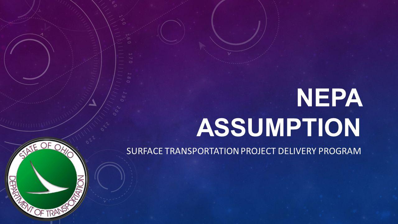 NEPA ASSUMPTION SURFACE TRANSPORTATION PROJECT DELIVERY PROGRAM