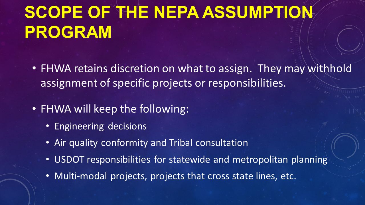 SCOPE OF THE NEPA ASSUMPTION PROGRAM FHWA retains discretion on what to assign.