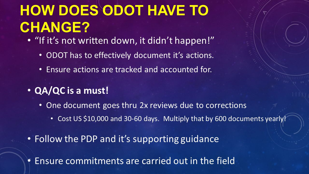 "HOW DOES ODOT HAVE TO CHANGE? ""If it's not written down, it didn't happen!"" ODOT has to effectively document it's actions. Ensure actions are tracked"