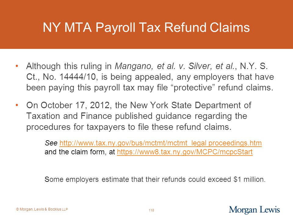 © Morgan, Lewis & Bockius LLP NY MTA Payroll Tax Refund Claims Although this ruling in Mangano, et al. v. Silver, et al., N.Y. S. Ct., No. 14444/10, i