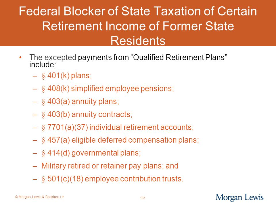 """© Morgan, Lewis & Bockius LLP Federal Blocker of State Taxation of Certain Retirement Income of Former State Residents The excepted payments from """"Qua"""