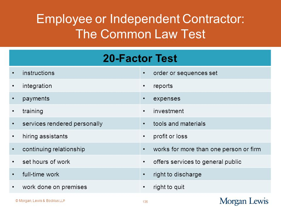 © Morgan, Lewis & Bockius LLP Employee or Independent Contractor: The Common Law Test 135 20-Factor Test instructionsorder or sequences set integratio
