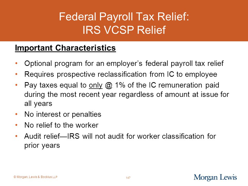 © Morgan, Lewis & Bockius LLP Federal Payroll Tax Relief: IRS VCSP Relief Important Characteristics Optional program for an employer's federal payroll