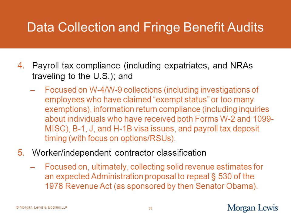 © Morgan, Lewis & Bockius LLP Data Collection and Fringe Benefit Audits 4.Payroll tax compliance (including expatriates, and NRAs traveling to the U.S