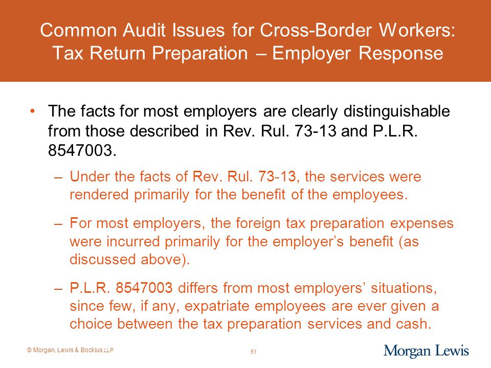 © Morgan, Lewis & Bockius LLP Common Audit Issues for Cross-Border Workers: Tax Return Preparation – Employer Response The facts for most employers ar