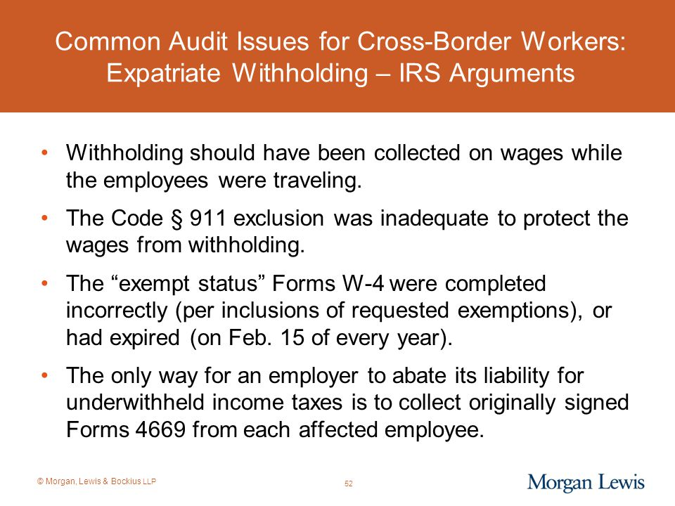 © Morgan, Lewis & Bockius LLP Common Audit Issues for Cross-Border Workers: Expatriate Withholding – IRS Arguments Withholding should have been collec