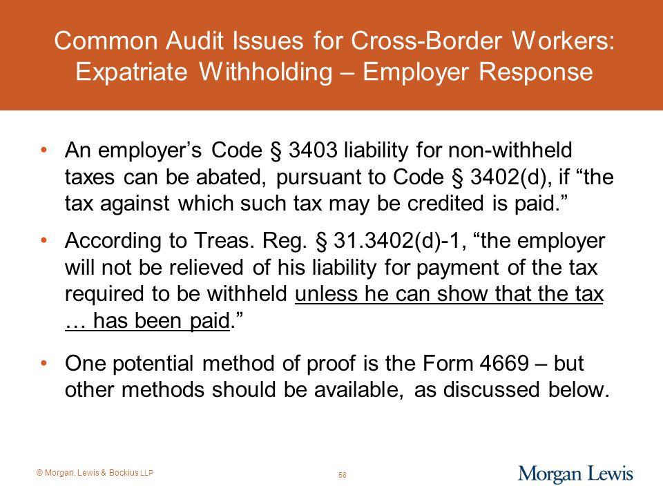 © Morgan, Lewis & Bockius LLP Common Audit Issues for Cross-Border Workers: Expatriate Withholding – Employer Response An employer's Code § 3403 liabi