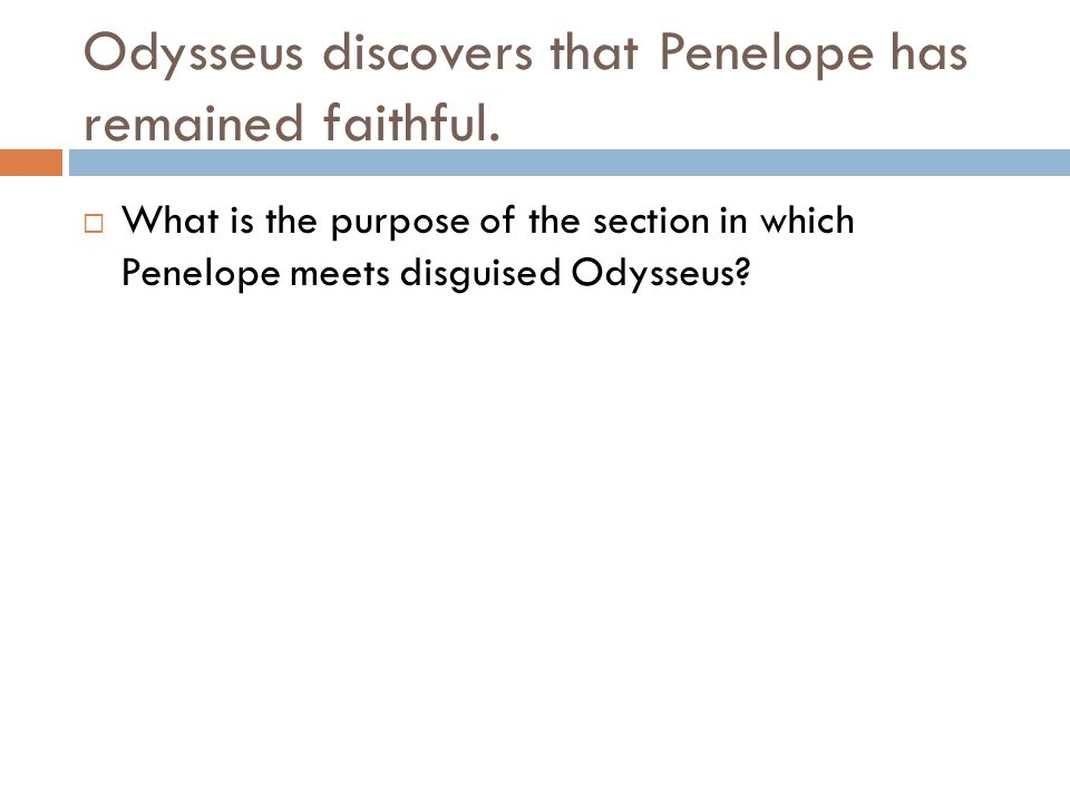 Odysseus discovers that Penelope has remained faithful.