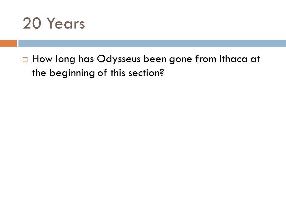 20 Years  How long has Odysseus been gone from Ithaca at the beginning of this section