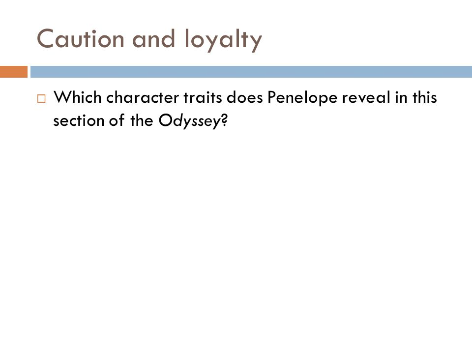 Caution and loyalty  Which character traits does Penelope reveal in this section of the Odyssey