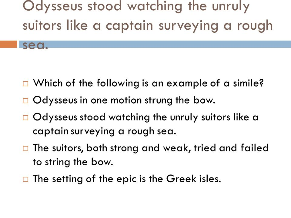 Odysseus stood watching the unruly suitors like a captain surveying a rough sea.