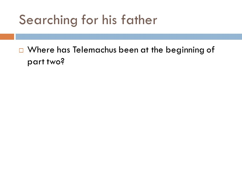 Searching for his father  Where has Telemachus been at the beginning of part two