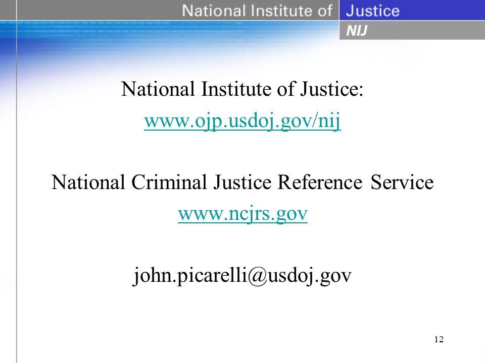 National Institute of Justice: www.ojp.usdoj.gov/nij National Criminal Justice Reference Service www.ncjrs.gov john.picarelli@usdoj.gov 12