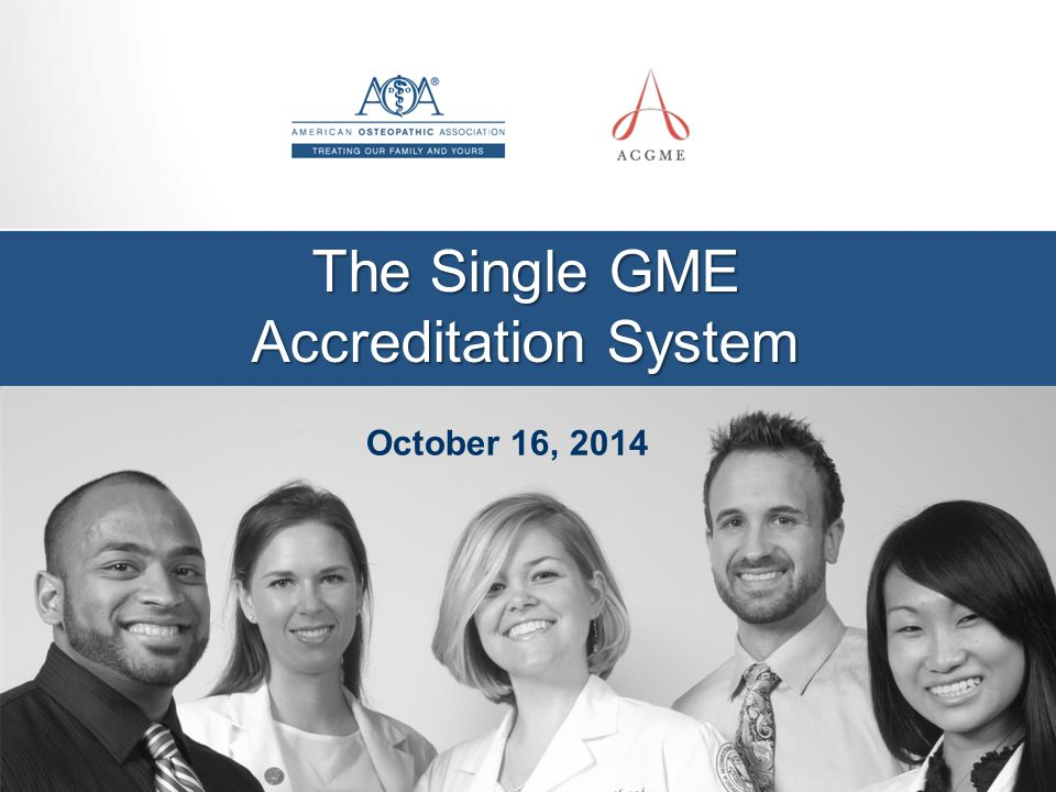 The Single GME Accreditation System October 16, 2014