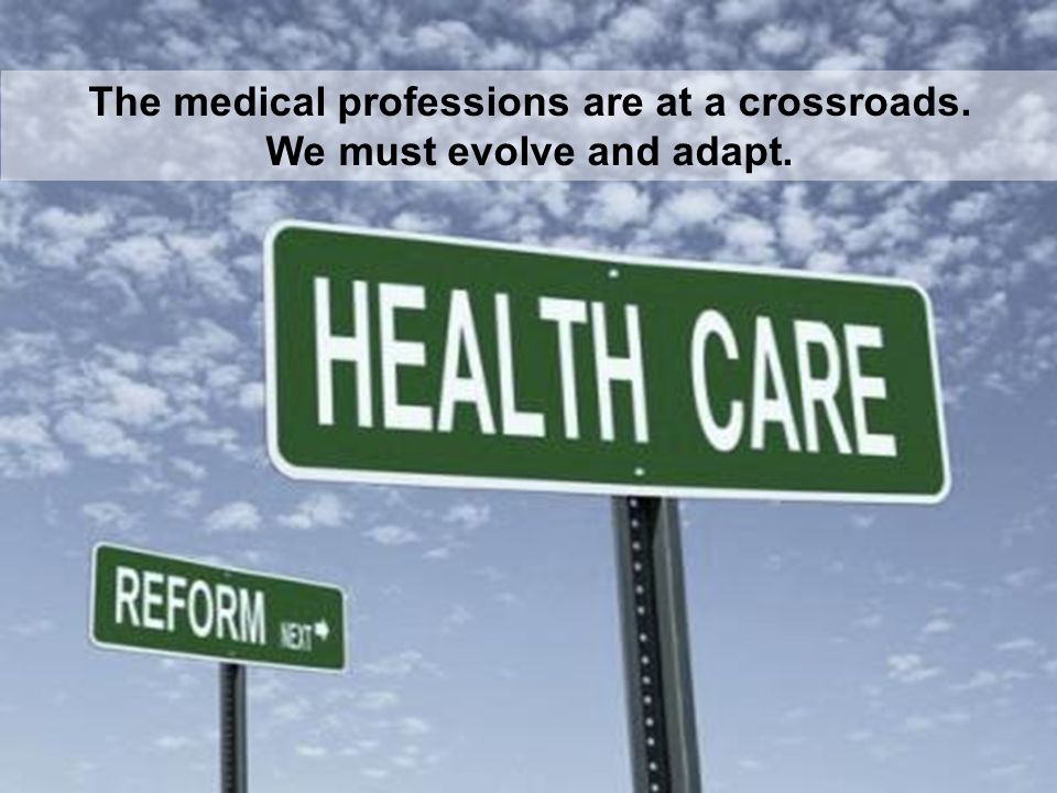 The medical professions are at a crossroads. We must evolve and adapt.
