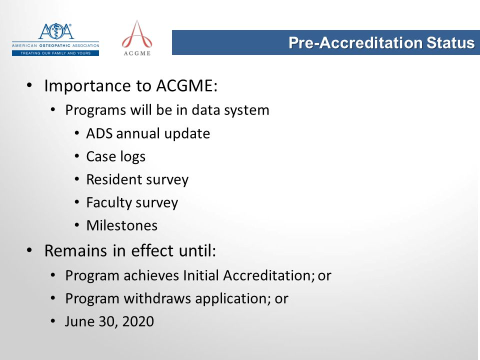 Pre-Accreditation Status Importance to ACGME: Programs will be in data system ADS annual update Case logs Resident survey Faculty survey Milestones Re