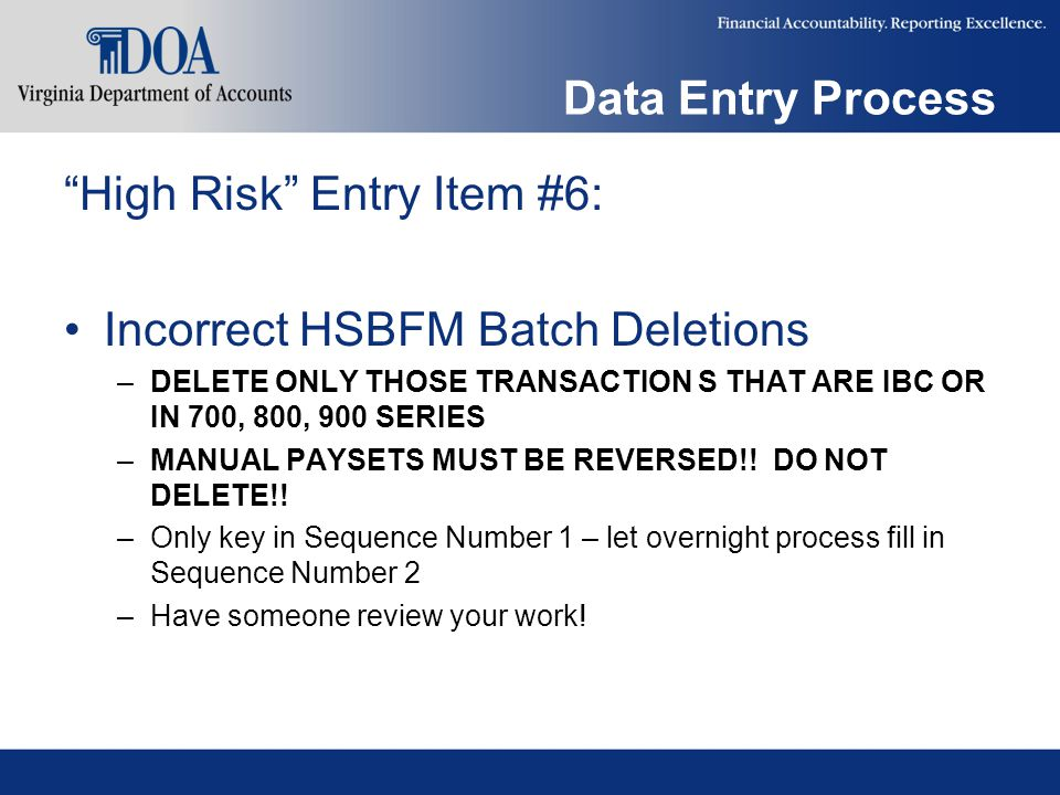 """Data Entry Process """"High Risk"""" Entry Item #6: Incorrect HSBFM Batch Deletions –DELETE ONLY THOSE TRANSACTION S THAT ARE IBC OR IN 700, 800, 900 SERIES"""
