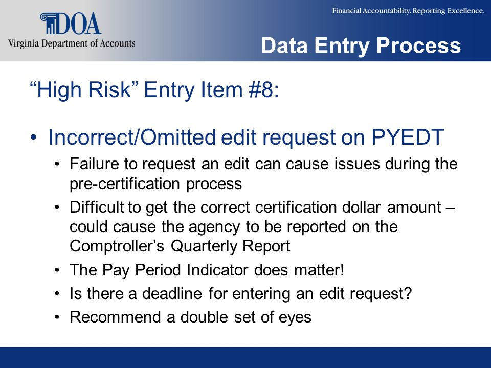 """Data Entry Process """"High Risk"""" Entry Item #8: Incorrect/Omitted edit request on PYEDT Failure to request an edit can cause issues during the pre-certi"""