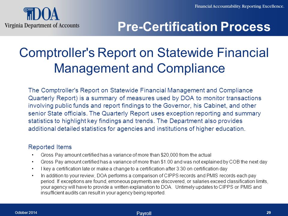Pre-Certification Process October 2014 Payroll 29 Comptroller s Report on Statewide Financial Management and Compliance The Comptroller s Report on Statewide Financial Management and Compliance Quarterly Report) is a summary of measures used by DOA to monitor transactions involving public funds and report findings to the Governor, his Cabinet, and other senior State officials.
