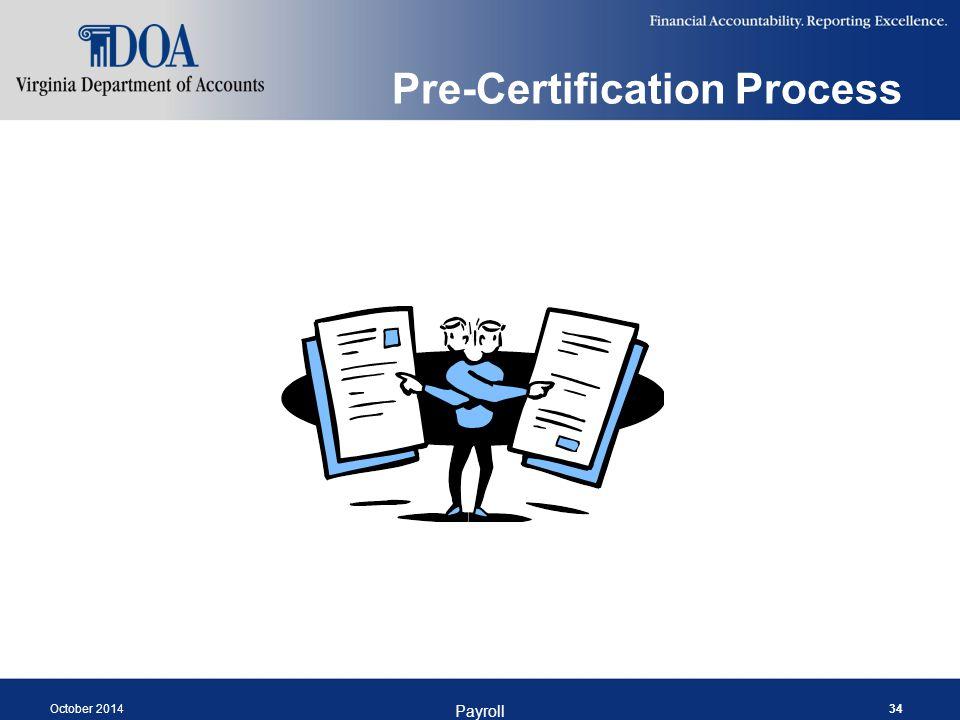 Pre-Certification Process October 2014 Payroll 34
